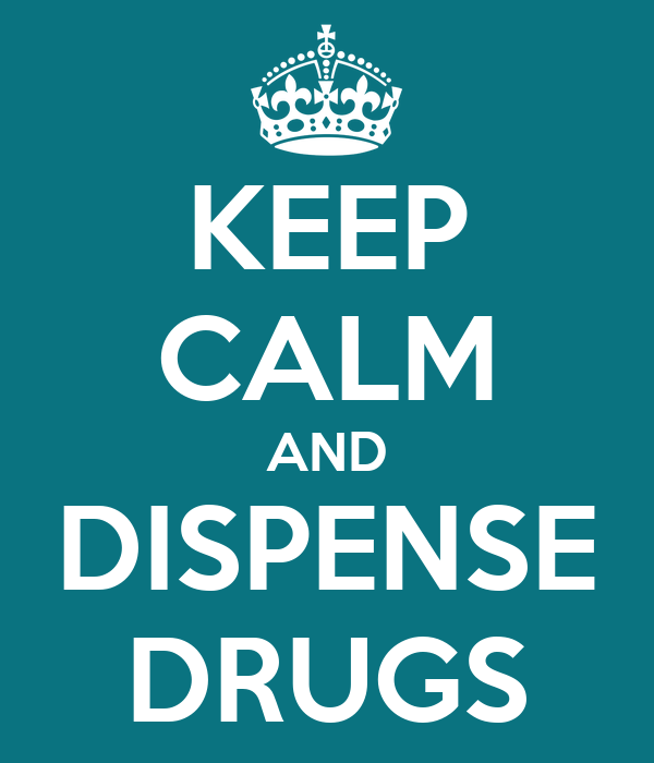KEEP CALM AND DISPENSE DRUGS