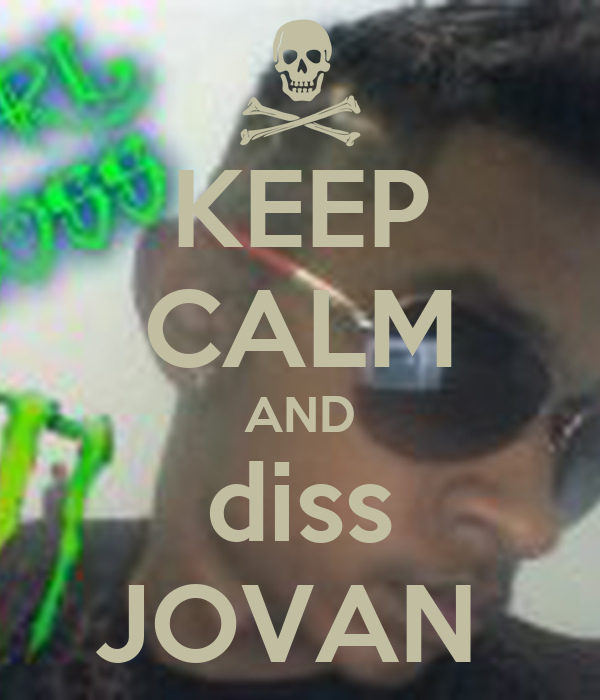 KEEP CALM AND diss JOVAN