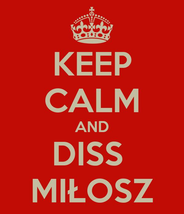 KEEP CALM AND DISS  MIŁOSZ