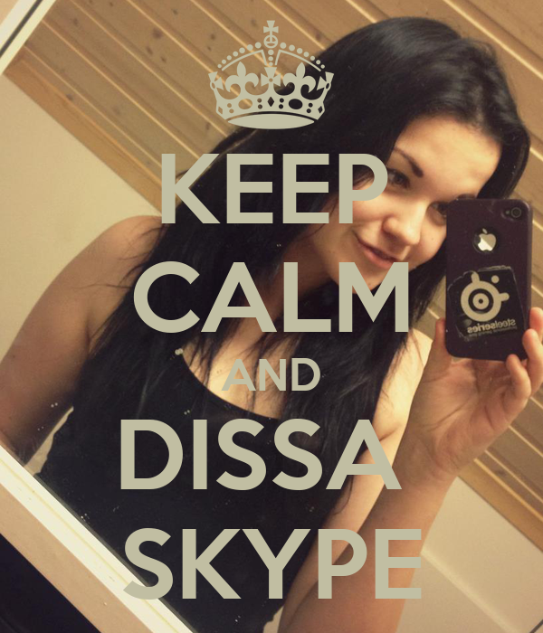 KEEP CALM AND DISSA  SKYPE