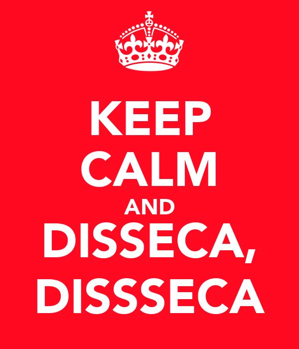 KEEP CALM AND DISSECA, DISSSECA