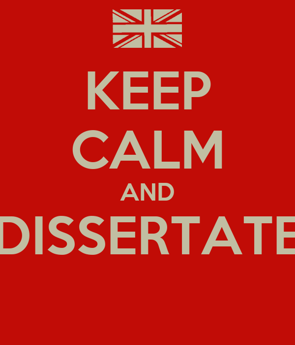 KEEP CALM AND DISSERTATE