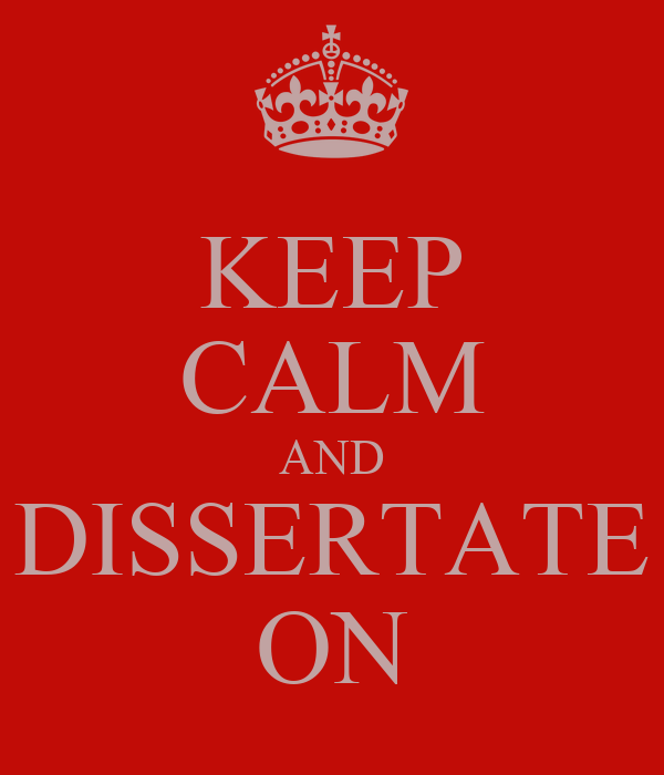 KEEP CALM AND DISSERTATE ON