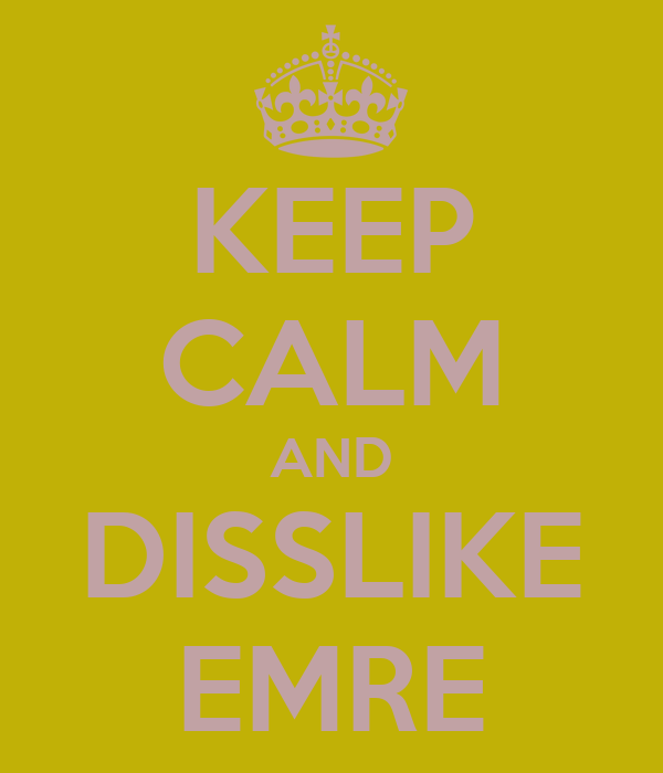 KEEP CALM AND DISSLIKE EMRE