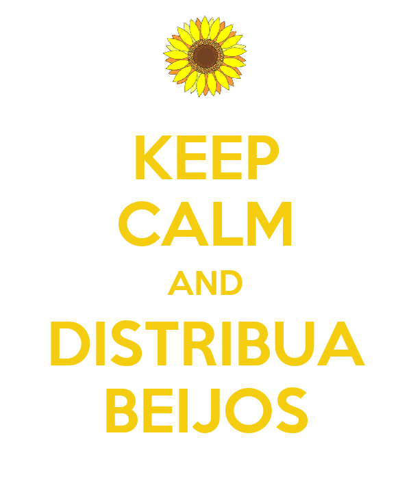 KEEP CALM AND DISTRIBUA BEIJOS