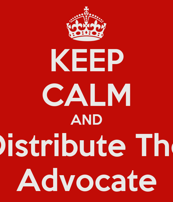 KEEP CALM AND Distribute The Advocate