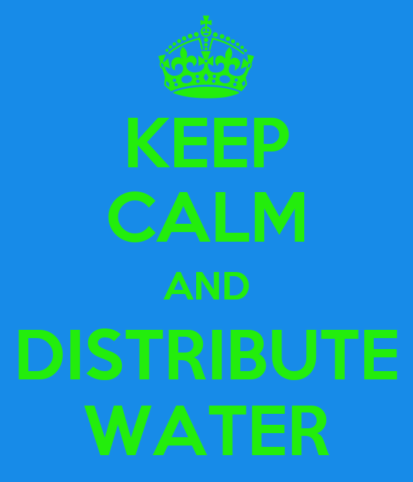 KEEP CALM AND DISTRIBUTE WATER