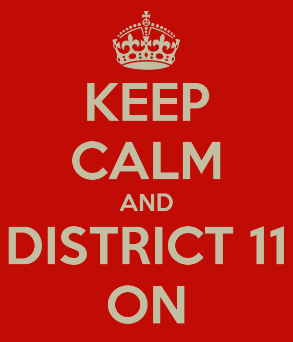 KEEP CALM AND DISTRICT 11 ON