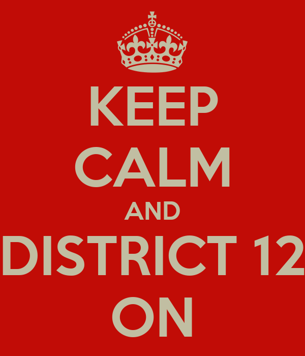 KEEP CALM AND DISTRICT 12 ON