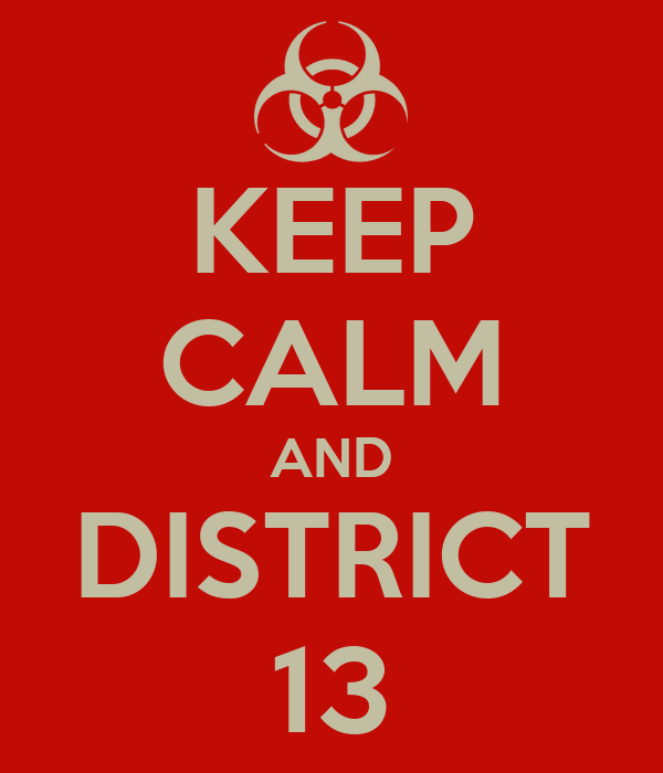 KEEP CALM AND DISTRICT 13