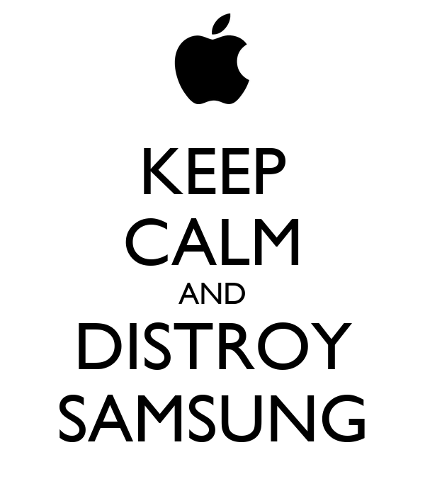 KEEP CALM AND DISTROY SAMSUNG