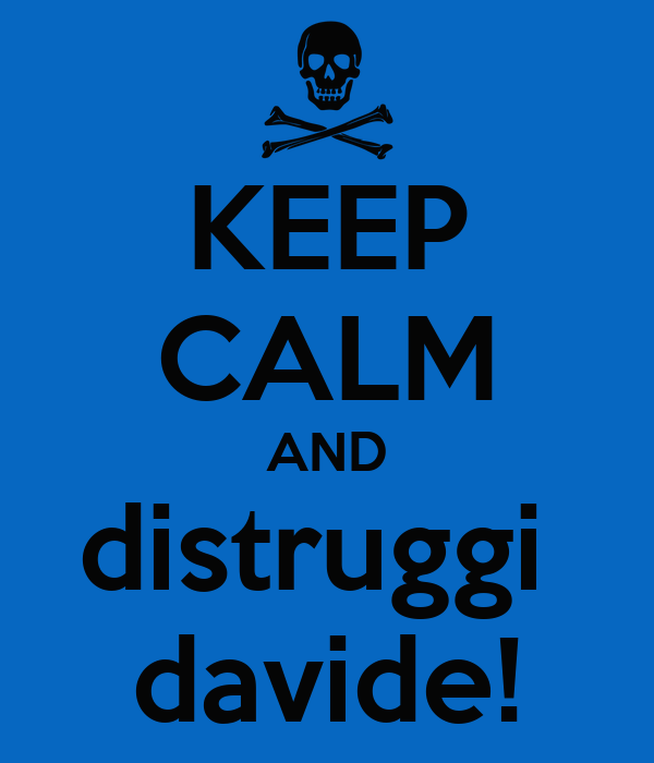 KEEP CALM AND distruggi  davide!