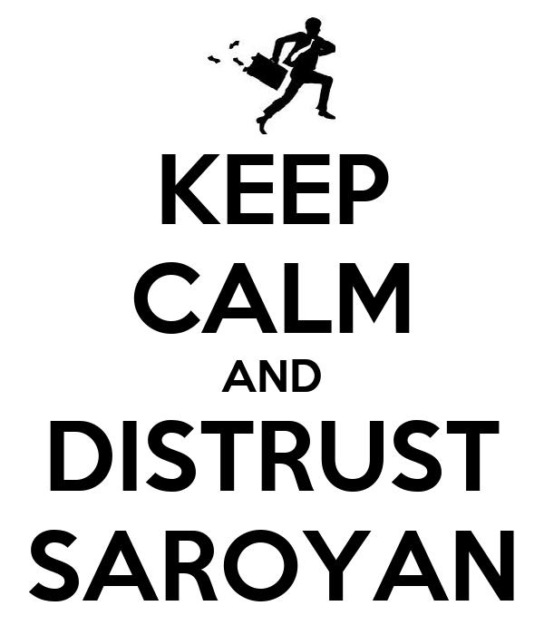 KEEP CALM AND DISTRUST SAROYAN