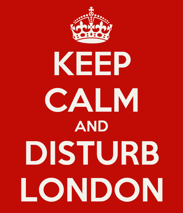KEEP CALM AND DISTURB LONDON