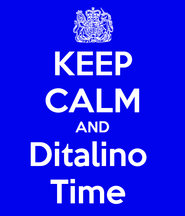 KEEP CALM AND Ditalino  Time