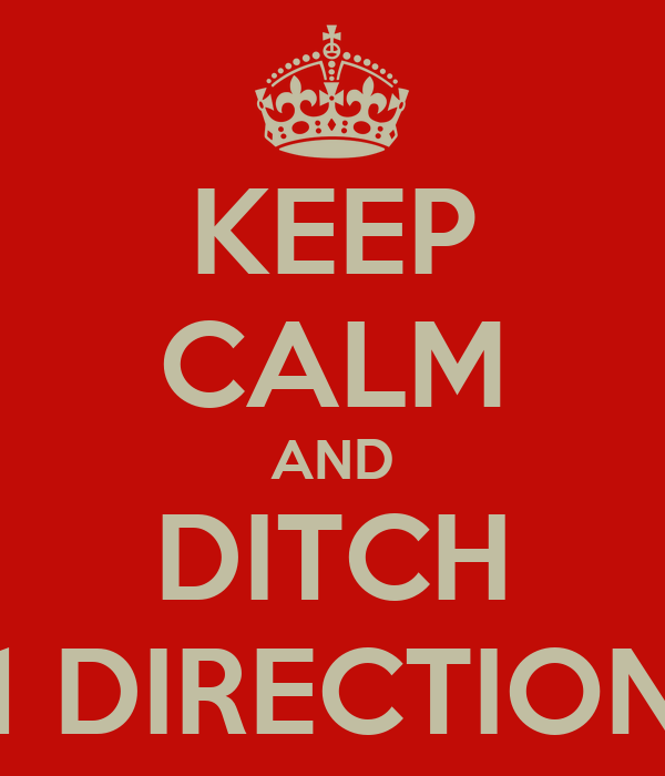KEEP CALM AND DITCH 1 DIRECTION
