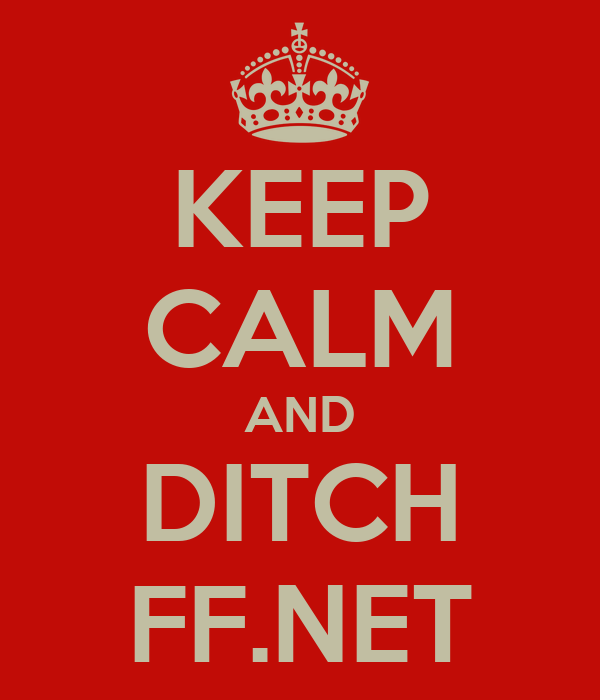 KEEP CALM AND DITCH FF.NET