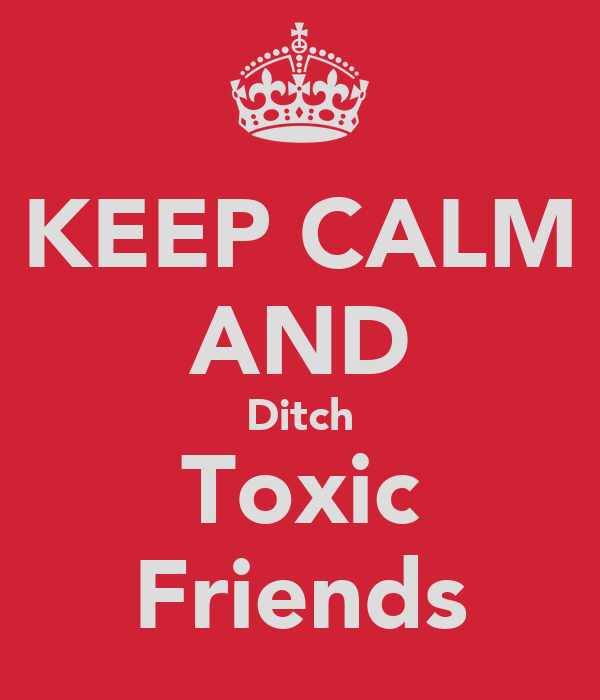 KEEP CALM AND Ditch Toxic Friends