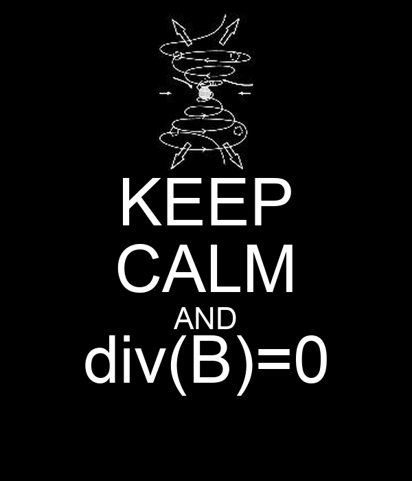 KEEP CALM AND div(B)=0