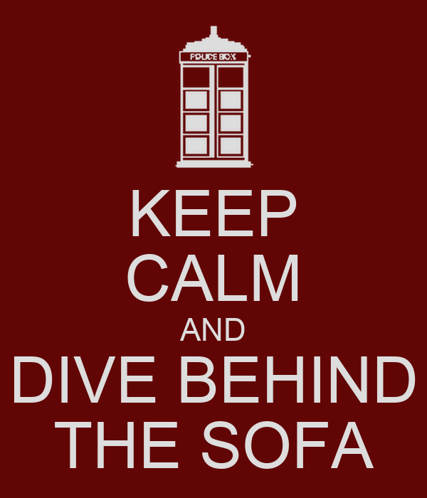 KEEP CALM AND DIVE BEHIND THE SOFA