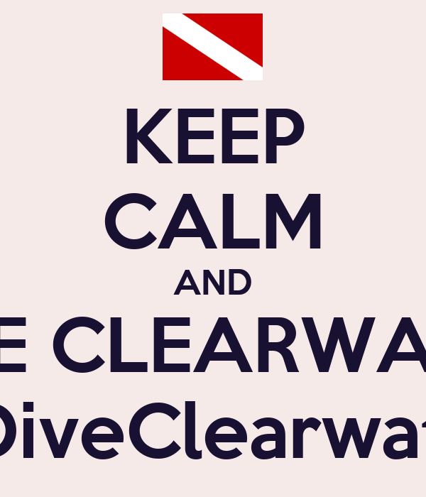 KEEP CALM AND DIVE CLEARWATER www.DiveClearwater.net