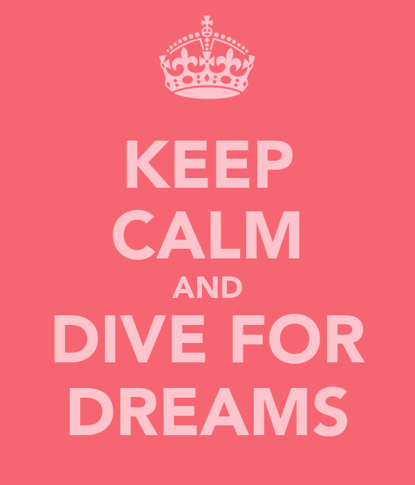 KEEP CALM AND DIVE FOR DREAMS