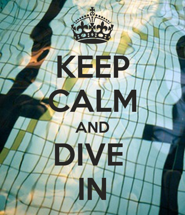 KEEP CALM AND DIVE  IN