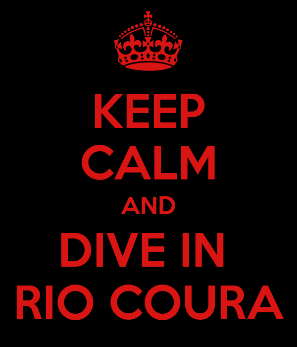 KEEP CALM AND DIVE IN  RIO COURA