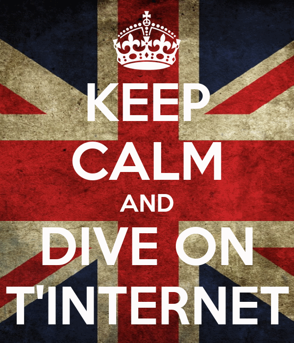 KEEP CALM AND DIVE ON T'INTERNET