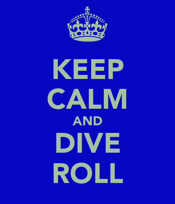 KEEP CALM AND DIVE ROLL
