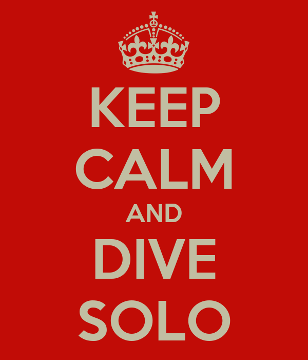 KEEP CALM AND DIVE SOLO