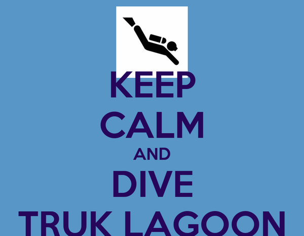 KEEP CALM AND DIVE TRUK LAGOON