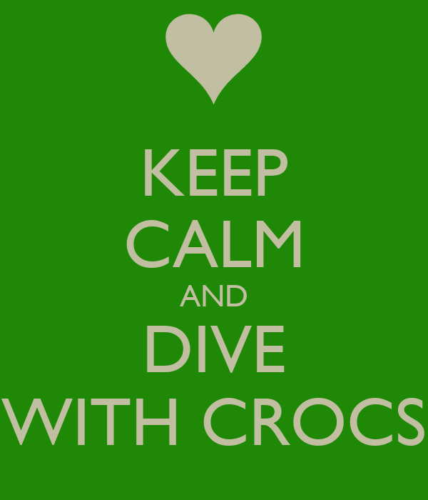 KEEP CALM AND DIVE WITH CROCS