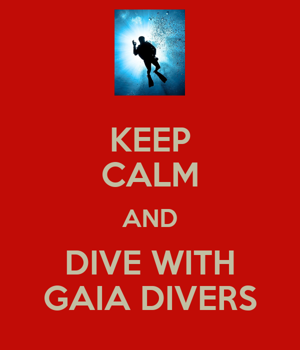 KEEP CALM AND DIVE WITH GAIA DIVERS