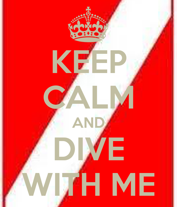 KEEP CALM AND DIVE WITH ME