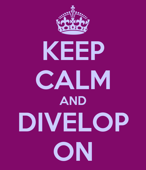 KEEP CALM AND DIVELOP ON