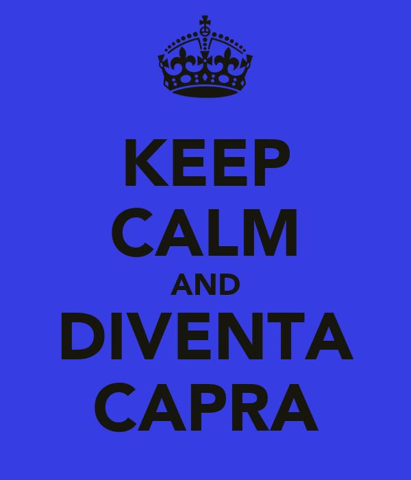 KEEP CALM AND DIVENTA CAPRA