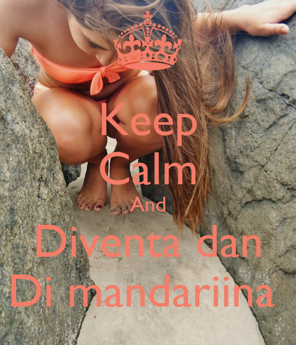Keep Calm And Diventa dan Di mandariina
