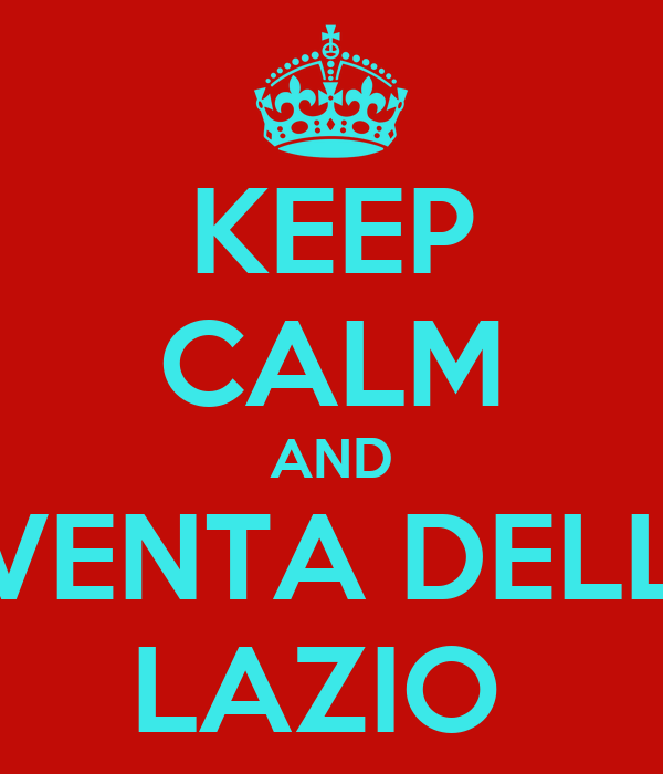 KEEP CALM AND DIVENTA DELLA  LAZIO