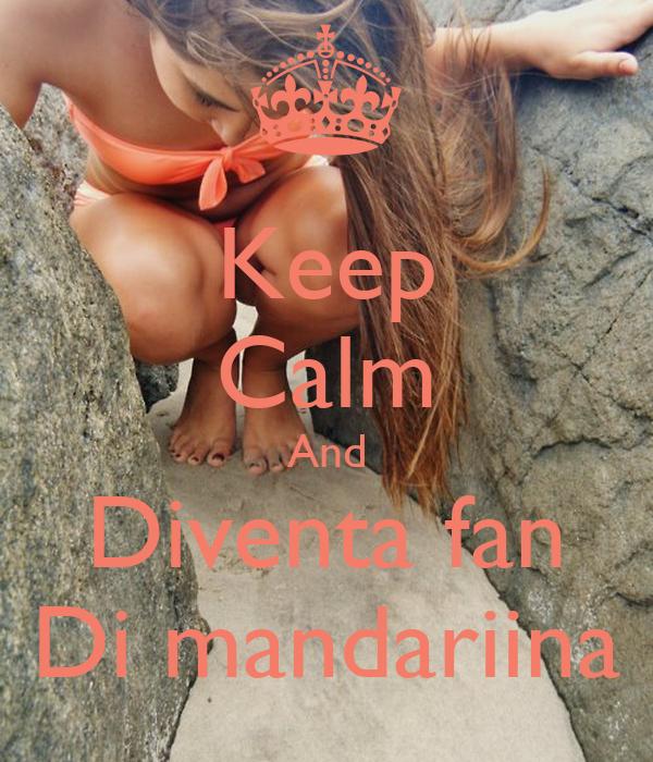 Keep Calm And Diventa fan Di mandariina
