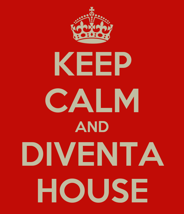 KEEP CALM AND DIVENTA HOUSE