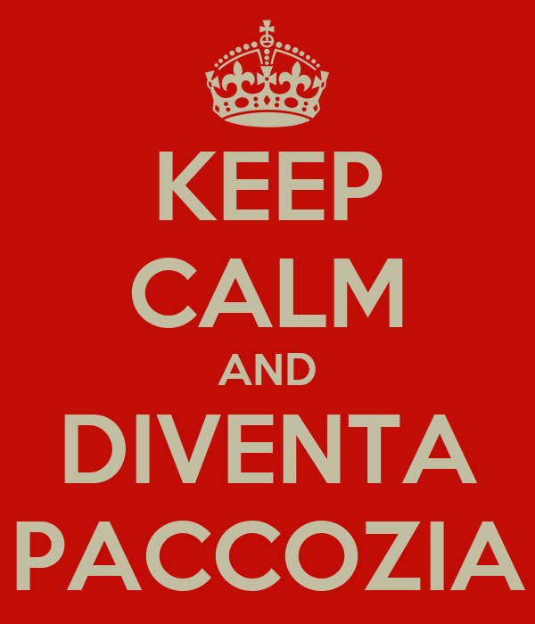 KEEP CALM AND DIVENTA PACCOZIA