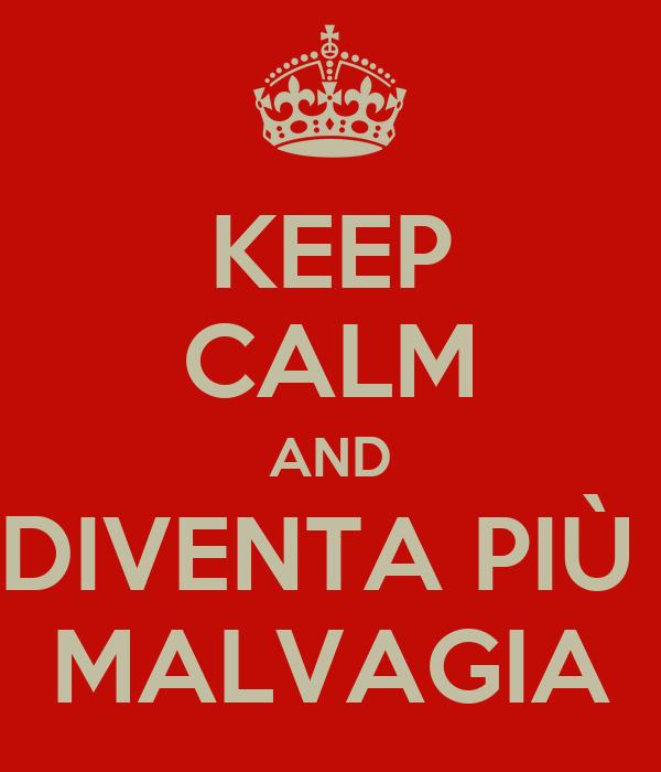 KEEP CALM AND DIVENTA PIÙ  MALVAGIA