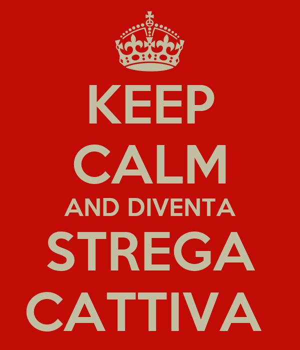 KEEP CALM AND DIVENTA STREGA CATTIVA