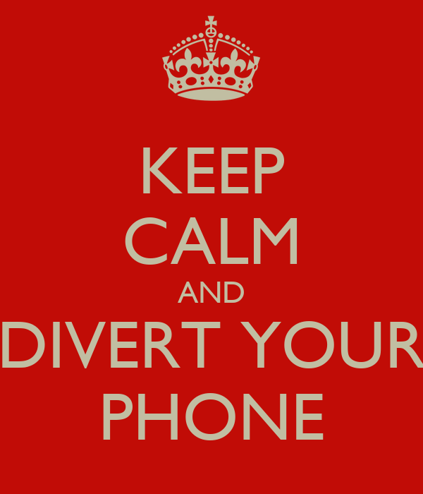 KEEP CALM AND DIVERT YOUR PHONE