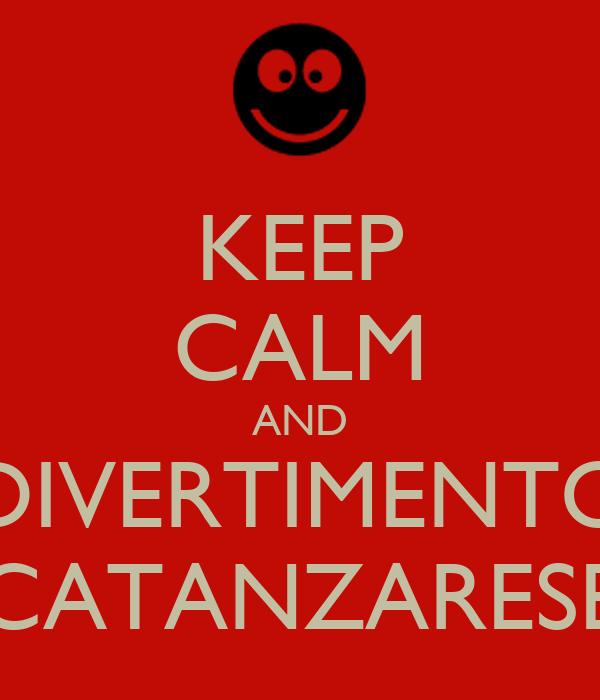 KEEP CALM AND DIVERTIMENTO CATANZARESE