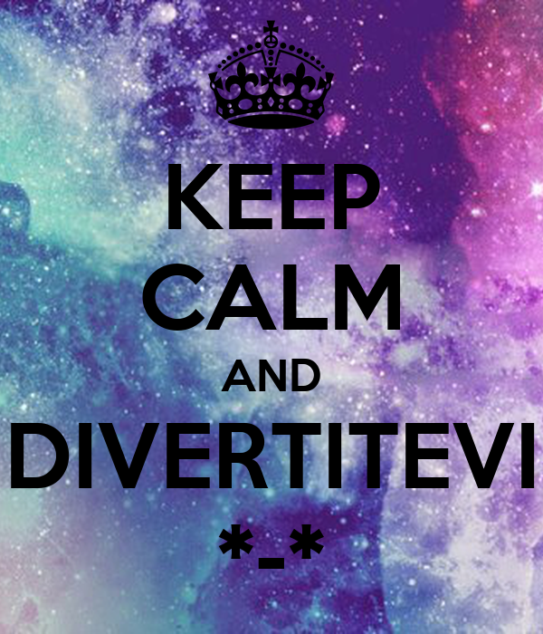 KEEP CALM AND DIVERTITEVI *-*