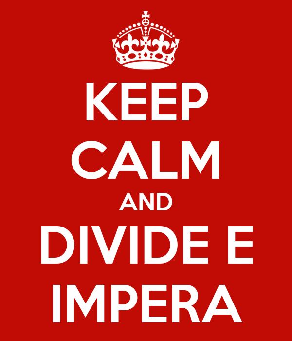 KEEP CALM AND DIVIDE E IMPERA