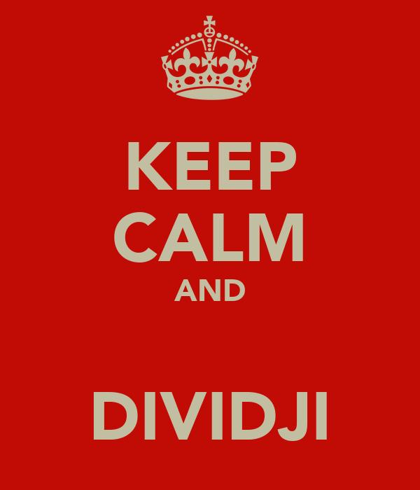 KEEP CALM AND  DIVIDJI