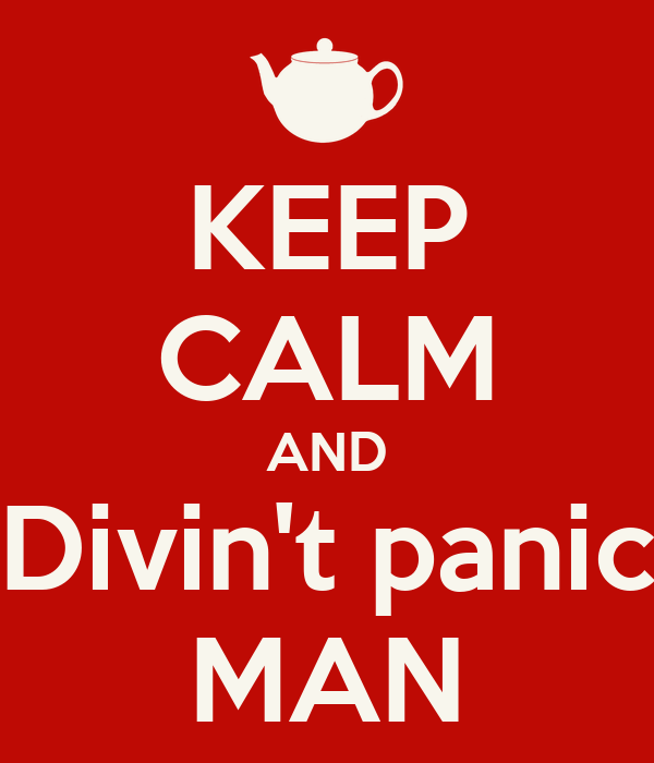 KEEP CALM AND Divin't panic MAN